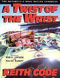 Twist of the Wrist The Motorcycle Road Racers Handbook