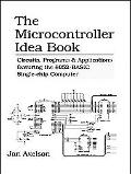 The Microcontroller Idea Book: Circuits Programs & Applications Featuring the 8052-Basic Sin...