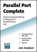 Parallel Port Complete: Programming Interfacing & Using the PC'S Parallel Printer Port