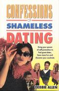 Confessions of Shameless Dating: Using Your Power of Self-Promotion to Find Great Dates, Hav...