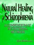 Natural Healing for Schizophrenia: A Compendium of Nutritional Methods