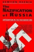 Nazification of Russia Antisemitism in the Post-Soviet Era
