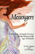 Messengers A True Story of Angelic Presence and the Return to the Age of Miracles
