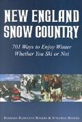 New England Snow Country 701 Ways to Enjoy Winter Whether You Ski or Not