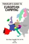 Traveler's Guide to European Camping: Explore Europe Economically at Your Own Pace Using RV ...