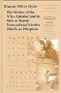 History of the N'Ko Alphabet and Its Role in Mande Transnational Identity Words As Weapons
