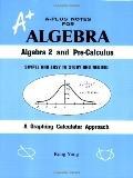 A-Plus Notes for Algebra Algebra 2 and Pre-Calculus