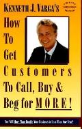 How to Get Customers to Call, Buy and Beg for More