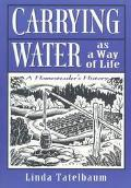 Carrying Water As a Way of Life A Homesteader's History