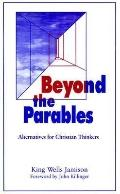 Beyond the Parables: Alternatives for Christian Thinkers & Other Philosophers