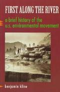 First Along the River A Brief History of the U.S. Environmental Movement