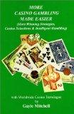 More Casino Gambling Made Easier (More Winning Strategies, Casino Selections & Intelligent G...