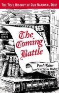 The Coming Battle: The True History of Our National Debt (Signed By Paul Walter)