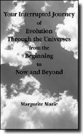 Your Interrupted Journey of Evolution Through the Universes from the Beginning to Now and Be...