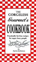 Gorgeless Gourmet's Cookbook: Practically Fat Free Recipes for Super Busy People - Ferris Ro...