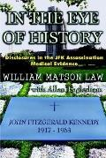 In the Eye of History Disclosures in the JFK Assassination Medical Evidence
