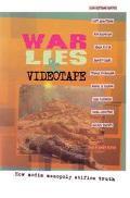 War, Lies & Videotape How Media Monopoly Stifles Truth