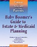 Baby Boomer's Guide To Estate & Medicaid Planning Planning for Yourself and Your Parents