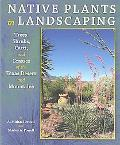 Native Plants in Landscaping Trees, Shrubs, Cacti, And Grasses of the Texas Desert And Mount...