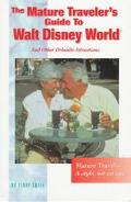 Mature Traveler's Guide to Walt Disney World: And Other Orlando Attractions - Kerry Townsend...