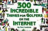 300 Incredible Things for Golfers on the Internet