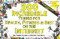 300 Incredible Things for Health, Fitness & Diet on the Internet