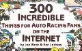 300 Incredible Things for Auto Racing Fans on the Internet
