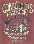 Cob Builders Handbook You Can Hand-Sculpt Your Own Home