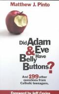 Did Adam and Eve Have Belly Buttons And 199 Other Questions from Catholic Teenagers