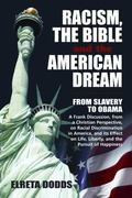 Racism, the Bible, and the American Dream : From Slavery to Obama - A Frank Discussion, from...