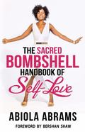 Sacred Bombshell Handbook of Self-Love : The 11 Forbidden Secrets of Feminine Power