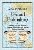 Poor Richard's E-Mail Publishing Creating Newsletters, Bulletins, Discussion Groups, and Oth...