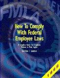 How to Comply With Federal Employee Laws: A Complete Guide for Employers Written in Plain En...