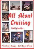 All About Cruising Prepare Yourself - Equip Your Boat - Plan Your Escape - Live Your Dream