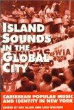 Island Sounds in the Global City: Caribbean Popular Music & Identity in New York