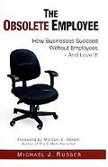 Obsolete Employee How Businesses Succeed Without Employees -- and Love It!