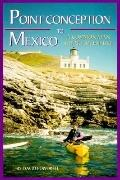 Point Conception to Mexico A Common Man Kayak Adventure