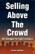 Selling Above the Crowd 365 Strategies for Sales Excellence