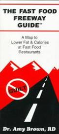 Fast Food Freeway Guide: A Map to Lower Fat and Calories at Fast Food Restaurants - Amy C. B...