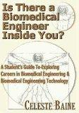 Is There a Biomedical Engineer Inside You?: A Student's Guide to Exploring Careers in Biomed...