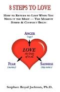 8 Steps to Love A Practical Guide to Transform Stress & Conflict into the Peaceful Power of ...
