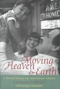 Moving Heaven & Earth A Personal Journey into International Adoption