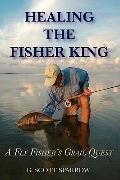 Healing the Fisher King: A Fly Fisher's Quest