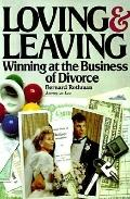 Loving and Leaving Winning at the Business of Divorce