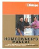 This Old House Homeowners Manual: Advice on Maintaining Your Home from Tom Silva, Richard Tr...