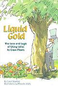 Liquid Gold A Short History of Urine Use (And Safe Ways to Use It to Grow Plants)