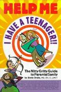 Help Me I Have a Teenager The Nitty Gritty Guide to Parental Sanity