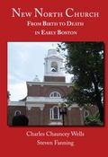 New North Church : From Birth to Death in Early Boston