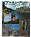 Arcosanti Archetype: The Rebirth of Cities by Renaissance Thinker Paolo Soleri