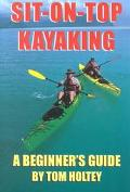 Sit-On-Top Kayaking A Beginner's Guide